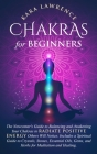 Chakras for Beginners: The Newcomer's Guide to Balancing and Awakening Your Chakras to Radiate Positive Energy Others Will Notice. Includes a Cover Image