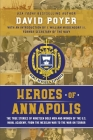 Heroes of Annapolis: The True Stories of Fourteen Graduates of the U.S. Naval Academy, from the Civil War to the War on Terror Cover Image