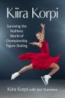 Kiira Korpi: Surviving the Ruthless World of Championship Figure Skating Cover Image