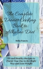 The Complete Dinner Cooking Book to Alkaline Diet: Fit and Healthy Recipes to Finish Your Day in the Right Way and Lose Weight Cover Image