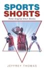 Sports Shorts: Three Original Short Stories Cover Image