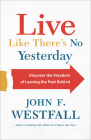 Live Like There's No Yesterday: Discover the Freedom of Leaving the Past Behind Cover Image