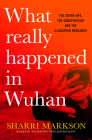 What Really Happened in Wuhan: A Virus Like No Other, Countless Infections, Millions of Deaths Cover Image