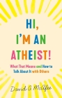 Hi, I'm an Atheist!: What That Means and How to Talk About It with Others Cover Image
