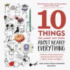 10 Things You Might Not Know about Nearly Everything: A Collection of Fascinating Historical, Scientific and Cultural Trivia about People, Places and Cover Image