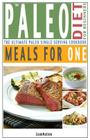 The Paleo Diet for Beginners Meals for One: The Ultimate Paleolithic, Gluten Free, Single Serving Cookbook Cover Image
