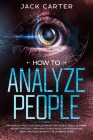 How to Analyze People: Psychology Facts You Should Know For The Best Results In Mind Hacking Process, Learn How To Read Facial Expressions An Cover Image