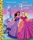 Barbie and the Diamond Castle (Barbie) (Little Golden Book) Cover Image