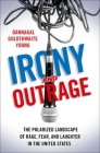 Irony and Outrage: The Polarized Landscape of Rage, Fear, and Laughter in the United States Cover Image
