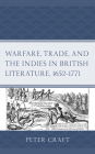 Warfare, Trade, and the Indies in British Literature, 1652-1771 Cover Image