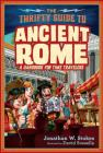 The Thrifty Guide to Ancient Rome: A Handbook for Time Travelers (Thrifty Time Traveler #1) Cover Image