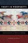 Theft Is Property!: Dispossession and Critical Theory Cover Image