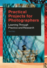 Practical Projects for Photographers: Learning Through Practice and Research Cover Image