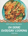 Oh Dear! 365 Yummy Everyday Cooking Recipes: I Love Yummy Everyday Cooking Cookbook! Cover Image
