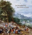 Jan Brueghel and the Senses of Scale (Penn State Romance Studies) Cover Image