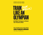 Train Your Brain Like an Olympian: Gold Medal Techniques to Unleash Your Potential at Work Cover Image