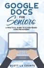 Google Docs for Seniors: A Practical Guide to Cloud-Based Word Processing Cover Image