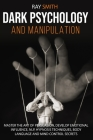 Dark Psychology and Manipulation: Master the Art of Persuasion, Develop Emotional Influence, NLP, Hypnosis Techniques, Body Language and Mind Control Cover Image