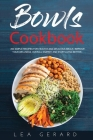 Bowls Cookbook: 200 Simple Recipes for Healthy and Delicious Meal. Improve your Wellness, Overall Energy, and Start Living Better. Cover Image