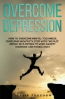 Overcome Depression: How to Overtake Mental Toughness, Overcome Negativity. Stop with the Past, Obtain Self- esteem to Keep Anxiety Disorde Cover Image