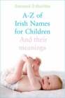 A - Z of Irish Names for Children: And Their Meanings Cover Image