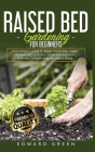 Raised Bed Gardening for Beginners: A Beginner's Guide To Make Your Own Raised Organic Bed Garden Even In Urban Areas Cover Image