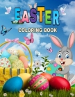 Easter Coloring Book: A Collection of Fun and Easy Happy Easter Eggs Coloring Pages for Kids - Makes a perfect gift for Easter - Toddlers & Cover Image