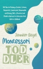 Montessori Toddler: 369 Tips for Raising a Patient, Curious, Respectful, Cooperative, Responsible, and Brainy Child, a Practical and Moder Cover Image