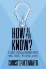 How Do You Know? A Guide to Clear Thinking About Wall Street, Investing, and Life Cover Image