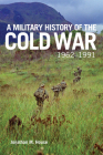 A Military History of the Cold War, 1962-1991, Volume 70 (Campaigns and Commanders #70) Cover Image