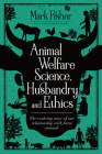 Animal Welfare Science, Husbandry and Ethics: The Evolving Story of Our Relationship with Farm Animals Cover Image