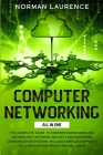 Computer Networking All in One: The complete guide to understanding wireless technology, network security and mastering communication systems. Include Cover Image