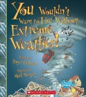 You Wouldn't Want to Live Without Extreme Weather! (You Wouldn't Want to Live Without…) (You Wouldn't Want to Live Without...) Cover Image