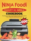 Ninja Foodi Smart XL Grill Cookbook: The Popular and New Tasty Recipes for Indoor Grilling and Air Frying(Beginners and Advanced Users) Cover Image