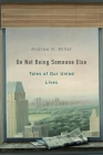 On Not Being Someone Else: Tales of Our Unled Lives Cover Image