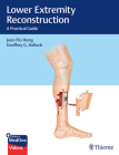 Lower Extremity Reconstruction: A Practical Guide Cover Image
