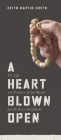 A Heart Blown Open: The Life & Practice of Zen Master Jun Po Denis Kelly Roshi Cover Image