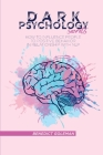 Dark Psychology Secrets: How to Influence People To Positive Behavior In Relationship With NLP Cover Image