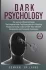 Dark Psychology: The Secrets of Powerful People The Complete Guide That Reveals the Art of Reading People and Having Control of Their M Cover Image