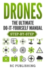 Drones: The Ultimate DIY Manual (Step-By-Step) Cover Image