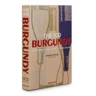 The 100 Burgundy: Exceptional Wines to Build a Dream Cellar: Burgundy Exceptional Wines to Build a Dream Cellar Cover Image