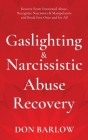 Gaslighting & Narcissistic Abuse Recovery: Recover from Emotional Abuse, Recognize Narcissists & Manipulators and Break Free Once and for All Cover Image