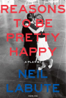 Reasons to Be Pretty Happy: A Play Cover Image