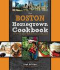The Boston Homegrown Cookbook: Local Food, Local Restaurants, Local Recipes (Homegrown Cookbooks) Cover Image