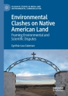Environmental Clashes on Native American Land: Framing Environmental and Scientific Disputes (Palgrave Studies in Media and Environmental Communication) Cover Image