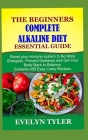 The Beginners Complete Alkaline Diet Essential Guide: Boost your immune system to Be More Energetic, Prevent Diseases and Get Your Body Back to Balanc Cover Image
