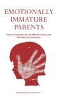 Emotionally Immature Parents: How to Overcome your Childhood Trauma and Reclaim your Autonomy Cover Image