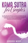 Kama Sutra for Couples: All the New Sex Positions Based on Modern Sex Life to Overcome Sex Anxiety in Your Relationship and Increase Your Inti Cover Image