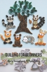 Quilling for Beginners: How to Become Expert At Paper Quilling: Quilling for Kids Cover Image