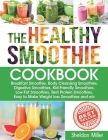 The Healthy Smoothie Cookbook: Breakfast Smoothie, Body Cleansing Smoothies, Digestive Smoothies, Kid-Friendly Smoothies, Low-Fat Smoothies, Best Pro Cover Image